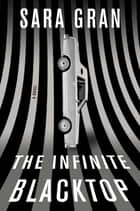 The Infinite Blacktop - A Novel ebook by Sara Gran