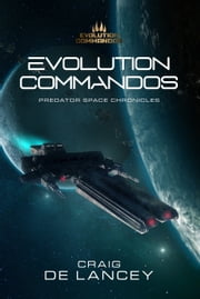 Evolution Commandos - Predator Space Chronicles 1-3 ebook by Craig DeLancey