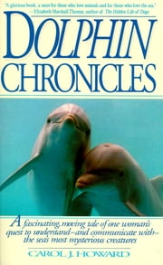 Dolphin Chronicles - One Woman's Quest to Understand the Sea's Most Mysterious Creatures ebook by Kobo.Web.Store.Products.Fields.ContributorFieldViewModel