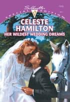 Her Wildest Wedding Dreams (Mills & Boon Cherish) ebook by Celeste Hamilton