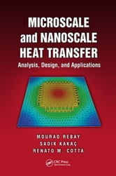 Microscale and Nanoscale Heat Transfer: Analysis, Design, and Application ebook by Rebay, Mourad