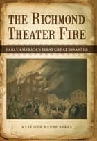 The Richmond Theater Fire ebook by Meredith Henne Baker