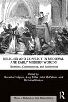 Religion and Conflict in Medieval and Early Modern Worlds - Identities, Communities and Authorities ebook by