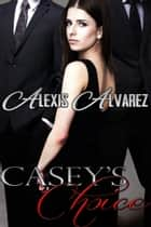 Casey's Choice ebook by Alexis Alvarez