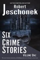 Six Crime Stories ebook by Robert Jeschonek