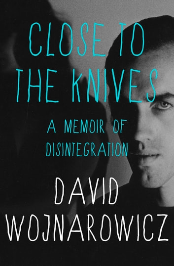 Close To The Knives Ebook By David Wojnarowicz 9781480489615