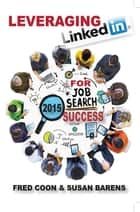 Leveraging LinkedIn for Job Search Success 2015 ebook by Fred Coon, Susan Barens