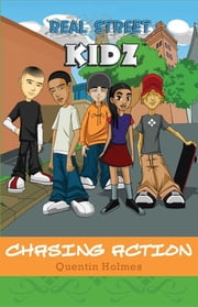 Real Street Kidz: Chasing Action ebook by Quentin Holmes