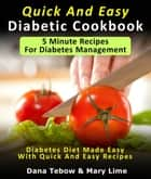 Quick And Easy Diabetic Cookbook: 5 Minute Recipes For Diabetes Management Diabetes Diet Made Easy With Quick And Easy Recipes eBook by Dana Tebow