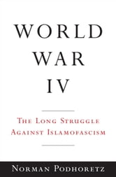 World War IV - The Long Struggle Against Islamofascism ebook by Norman Podhoretz