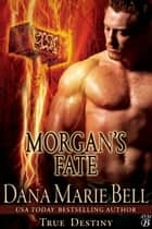 Morgan's Fate - True Destiny, #4 ebook by Dana Marie Bell