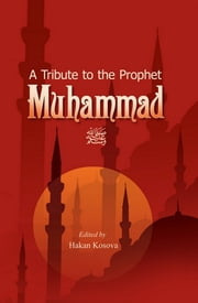 A Tribute to the Prophet Muhammad ebook by Hakan Kosova