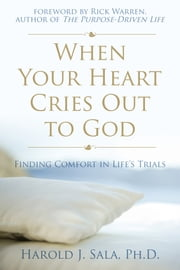 When Your Heart Cries Out to God - Finding Comfort in Life's Trials ebook by Harold J. Sala