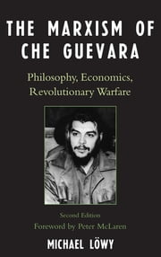 The Marxism of Che Guevara - Philosophy, Economics, Revolutionary Warfare ebook by Michael Löwy,Peter McLaren