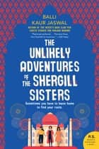 The Unlikely Adventures of the Shergill Sisters - A Novel ebook by Balli Kaur Jaswal