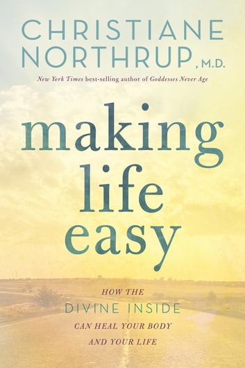 Making Life Easy ebook by Christiane Northrup, M.D.