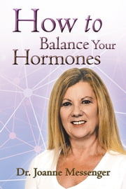 How to Balance Your Hormones ebook by Dr. Joanne Messenger