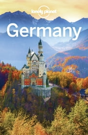 Lonely Planet Germany ebook by Marc Di Duca, Anthony Ham, Catherine Le Nevez,...