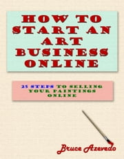 How to Start an Art Business Online ebook by Bruce Azevedo