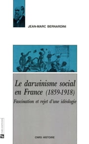 Le darwinisme social en France (1859-1918) - Fascination et rejet d'une idéologie ebook by Jean-Marc Bernardini