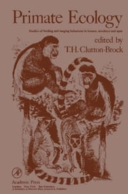 Primate Ecology: Studies of Feeding and ranging Behavior in Lemurs, Monkey and apes ebook by Clutton-Brock, T.H.