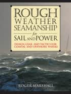 Rough Weather Seamanship for Sail and Power ebook by Roger Marshall
