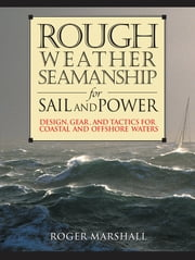 Rough Weather Seamanship for Sail and Power - Design, Gear, and Tactics for Coastal and Offshore Waters ebook by Roger Marshall