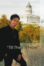 """Till Then Is Now"" ebook by John Totaro"