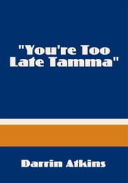 """You're Too Late Tamma"" ebook by Darrin Atkins"