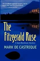 The Fitzgerald Ruse ebook by Mark de Castrique