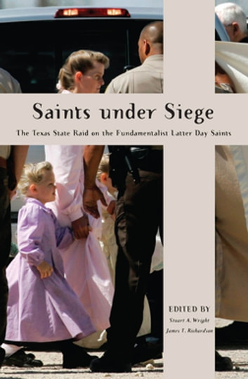 Saints Under Siege - The Texas State Raid on the Fundamentalist Latter Day Saints ebook by