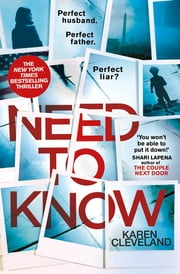 Need To Know - 'You won't be able to put it down!' Shari Lapena, author of THE COUPLE NEXT DOOR ebook by Karen Cleveland