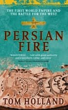 Persian Fire - The First World Empire, Battle for the West ebook by Tom Holland