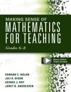 Making Sense of Mathematics for Teaching Grades 6-8 ebook by Edward C. Nolan,Juli K. Dxion