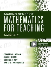 Making Sense of Mathematics for Teaching Grades 6-8 - (Unifying Topics for an Understanding of Functions, Statistics, and Probability) ebook by Edward C. Nolan, Juli K. Dxion