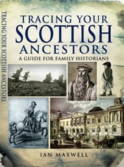 Tracing your Scottish Ancestors - A Guide for Family Historians ebook by Maxwell, Ian