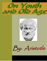 On Youth and Old Age - ARISTOTLE ebook by Aristotle,
