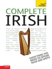 Complete Irish Beginner to Intermediate Book and Audio Course - Learn to read, write, speak and understand a new language with Teach Yourself ebook by Diarmuid O Se,Joseph Sheil
