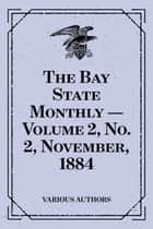 The Bay State Monthly — Volume 2, No. 2, November, 1884 ebook by Various Authors