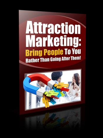 Attraction Marketing - Bring People To You Rather Than Going After Them! ebook by Anonymous