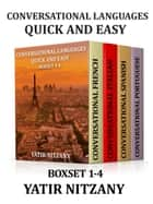 Conversational Languages Quick and Easy - Boxset #1-4: Conversational French, Conversational Italian, Conversational Spanish, Conversational Portuguese ebook by Yatir Nitzany, Claudia R. Barrett, Amanda Parrotte