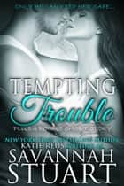 Tempting Trouble ebook by Savannah Stuart,Katie Reus