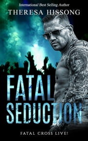 Fatal Seduction (Fatal Cross Live! Book 3) ebook by Theresa Hissong