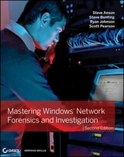 Mastering Windows Network Forensics and Investigation ebook by Steven Anson,Steve Bunting,Ryan Johnson,Scott Pearson