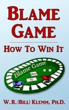 Blame Game. How To Win It ebook by W. R. Klemm