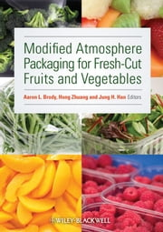 Modified Atmosphere Packaging for Fresh-Cut Fruits and Vegetables ebook by Jung H. Han,Aaron L. Brody,Hong Zhuang