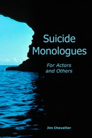 Suicide Monologues for Actors and Others ebook by Jim Chevallier