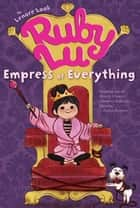 Ruby Lu, Empress of Everything ebook by Lenore Look, Anne Wilsdorf