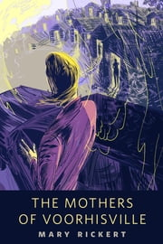 The Mothers of Voorhisville - A Tor.Com Original ebook by Mary Rickert