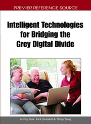 Intelligent Technologies for Bridging the Grey Digital Divide ebook by Jeffrey Soar,Rick Swindell,Philip Tsang